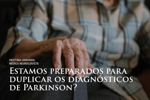Estamos preparados para duplicar os diagnósticos de Parkinson?
